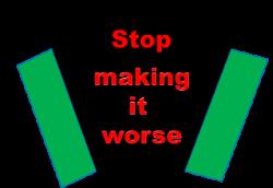 Stop Making it Worse